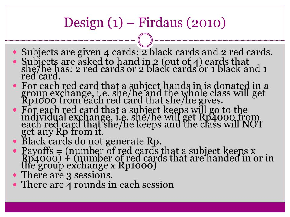Design (1) – Firdaus (2010) Subjects are given 4 cards: 2 black cards and 2 red cards.