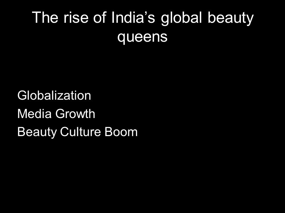 The rise of Indias global beauty queens Globalization Media Growth Beauty Culture Boom