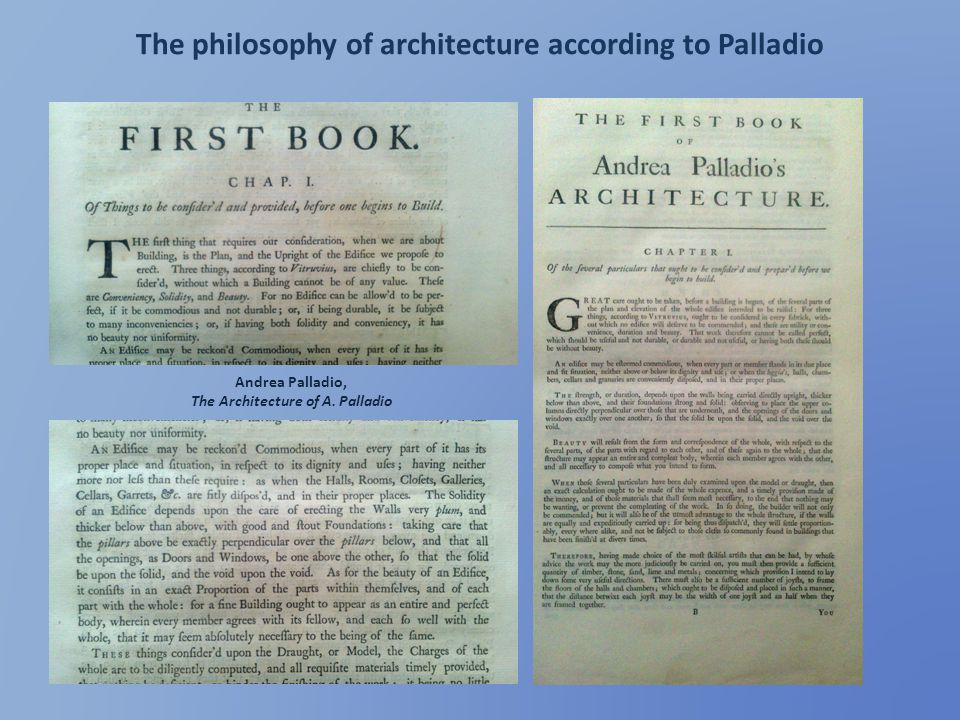 The philosophy of architecture according to Adam It is not always that such variety can be introduced into the design of any building but where it can be attained without encroaching upon its useful purposes, it adds much to its merit, as an object of beauty and grandeur Robert & James Adam, The Works in Architecture, Preface to Volume I Number 1, 1773 Whether our works have not contributed to diffuse these improvements in architecture, throughout this country, we shall leave to the impartial public Robert & James Adam, The Works in Architecture, Preface to Volume I Number 1, 1773 Architecture has not, like some other arts, an immediate standard in nature, to which the artist can refer, and which would enable the skilful instantly to decide with respect to the degree of excellence attained in any work.