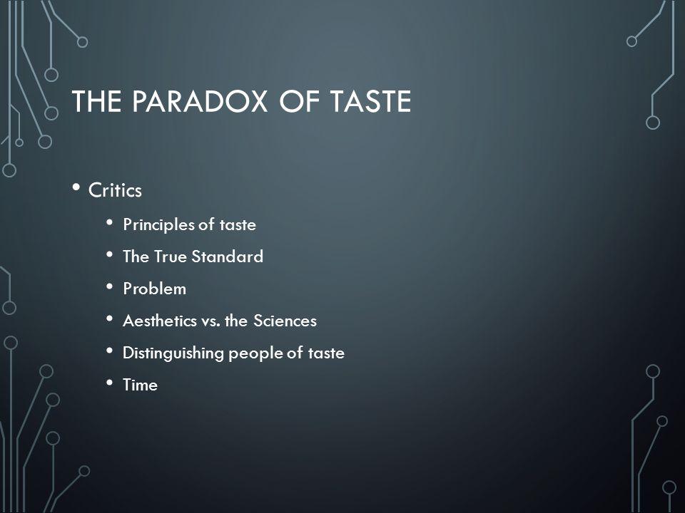 THE PARADOX OF TASTE Critics Principles of taste The True Standard Problem Aesthetics vs. the Sciences Distinguishing people of taste Time