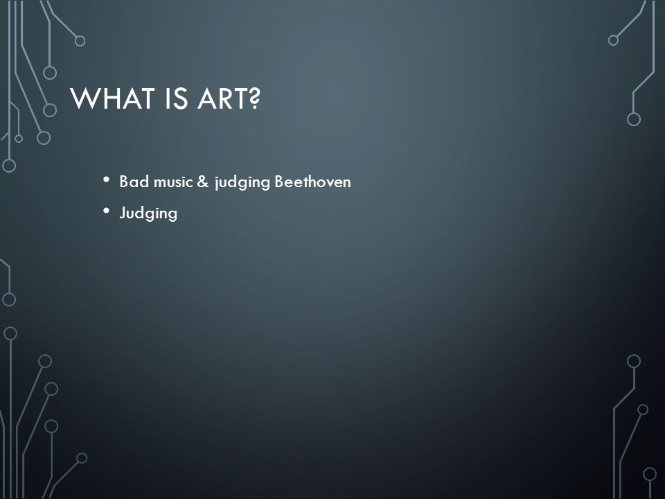 WHAT IS ART? Bad music & judging Beethoven Judging