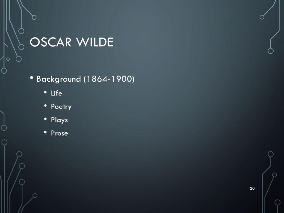 OSCAR WILDE Background (1864-1900) Life Poetry Plays Prose 20