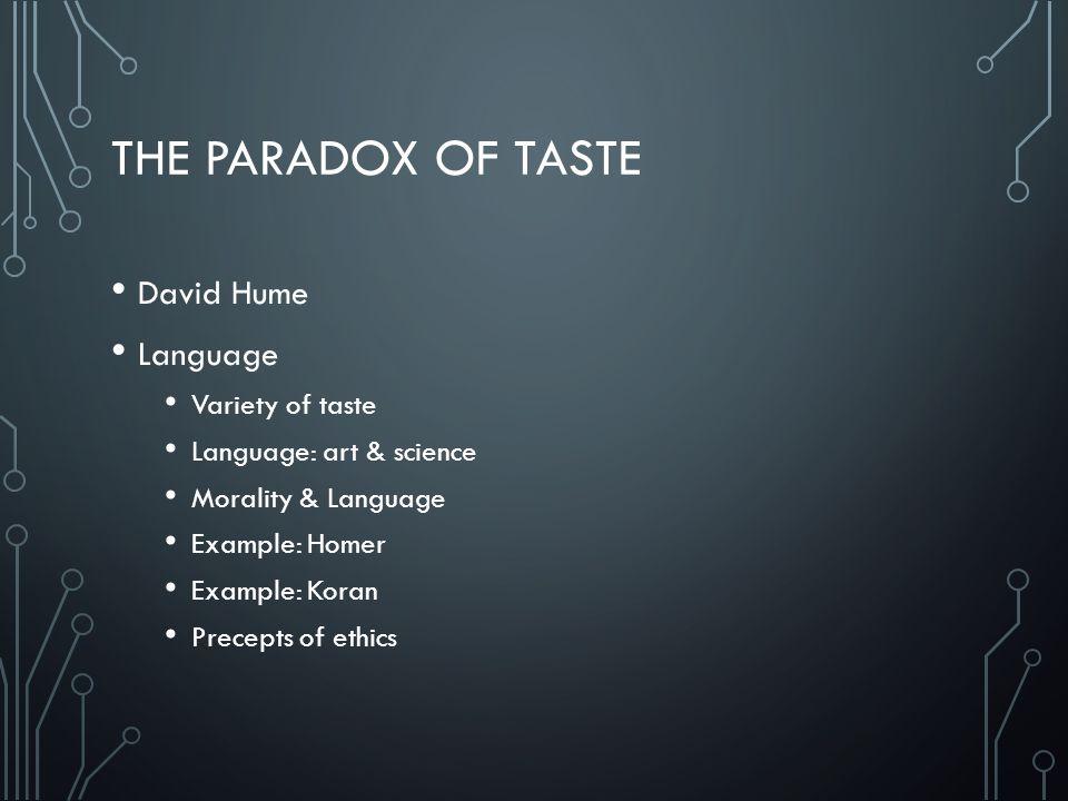 THE PARADOX OF TASTE David Hume Language Variety of taste Language: art & science Morality & Language Example: Homer Example: Koran Precepts of ethics