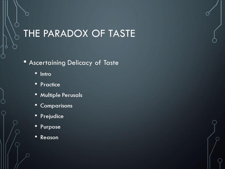 THE PARADOX OF TASTE Ascertaining Delicacy of Taste Intro Practice Multiple Perusals Comparisons Prejudice Purpose Reason