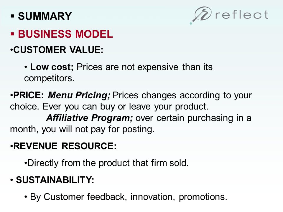 SUMMARY CUSTOMER VALUE: Low cost; Prices are not expensive than its competitors.