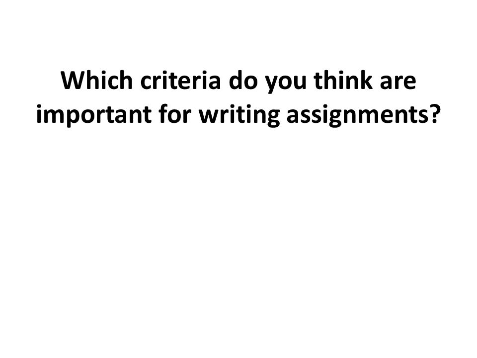 Which criteria do you think are important for writing assignments