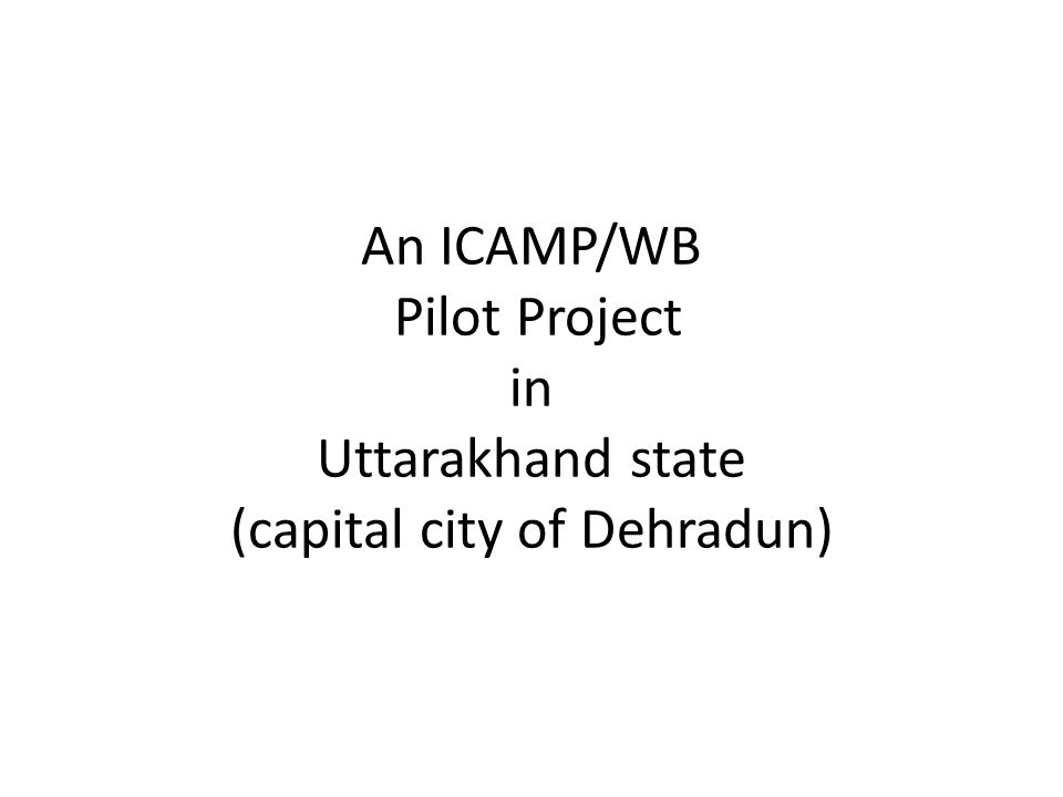An ICAMP/WB Pilot Project in Uttarakhand state (capital city of Dehradun)