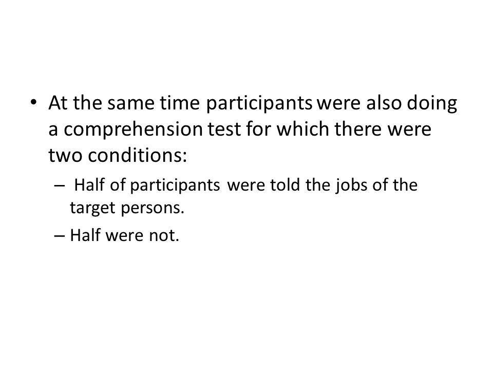 At the same time participants were also doing a comprehension test for which there were two conditions: – Half of participants were told the jobs of the target persons.