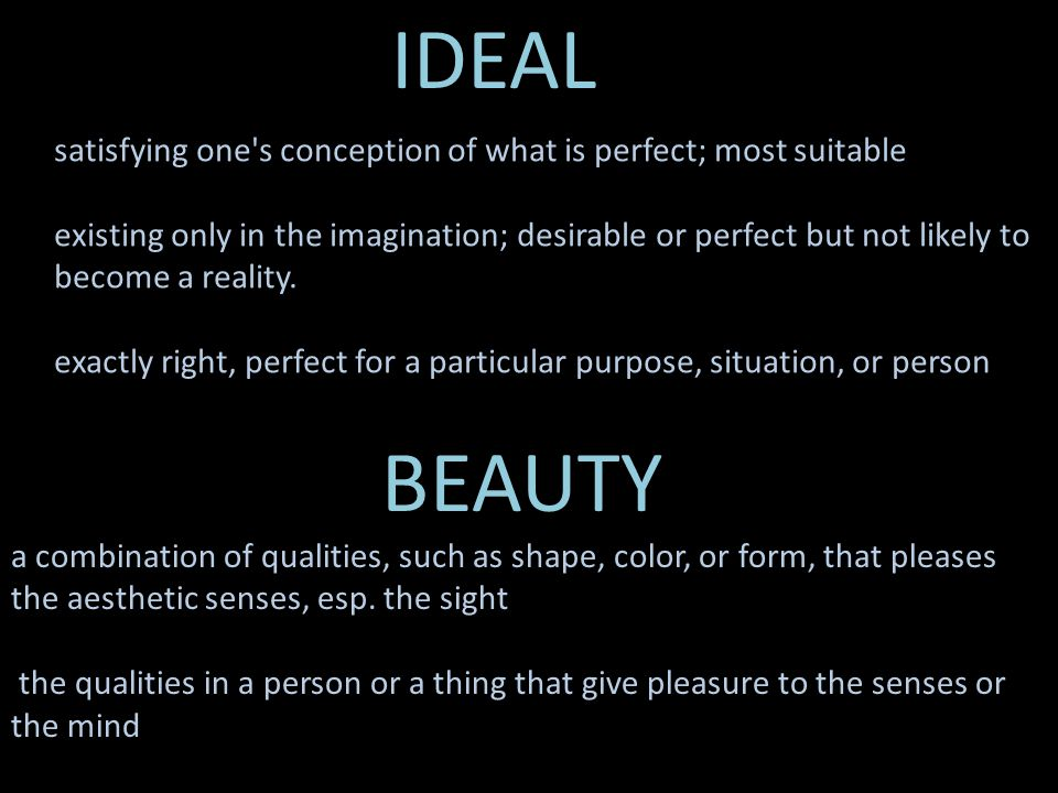 IDEAL BEAUTY a combination of qualities, such as shape, color, or form, that pleases the aesthetic senses, esp. the sight the qualities in a person or