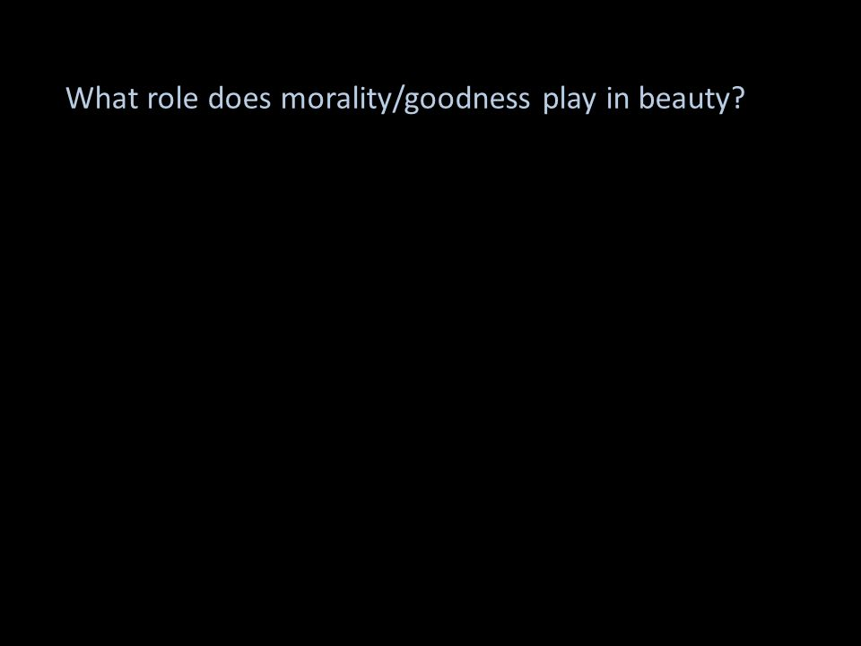 What role does morality/goodness play in beauty?