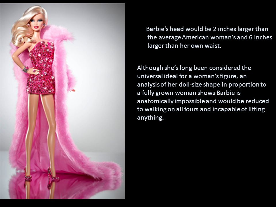 Barbies head would be 2 inches larger than the average American womans and 6 inches larger than her own waist. Read more Although shes long been consi