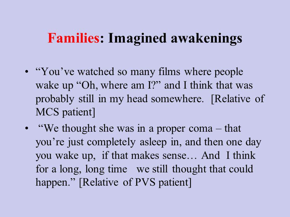 Families: Imagined awakenings Youve watched so many films where people wake up Oh, where am I.