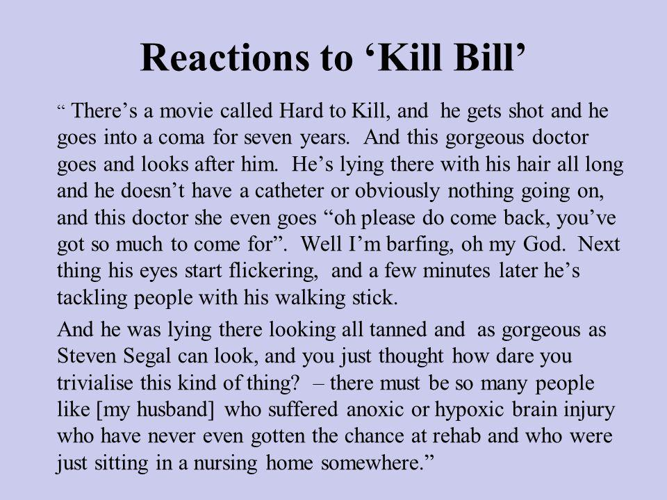Reactions to Kill Bill Theres a movie called Hard to Kill, and he gets shot and he goes into a coma for seven years.