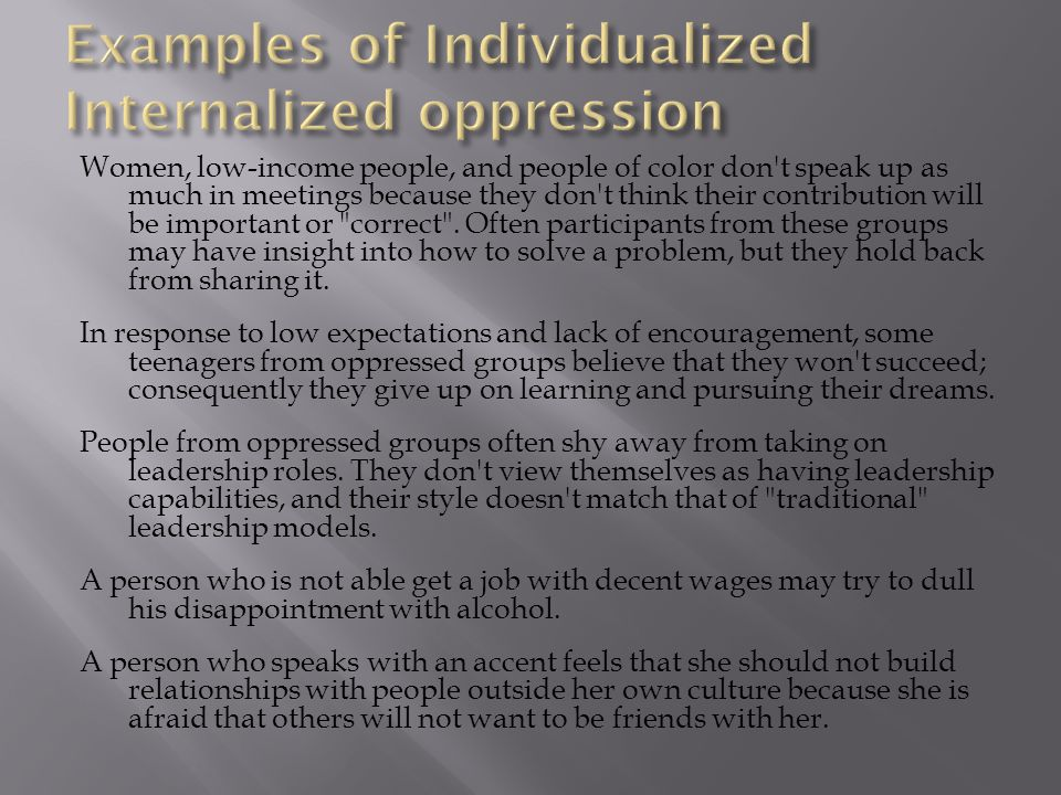 Internalized oppression operates on an individual basis.