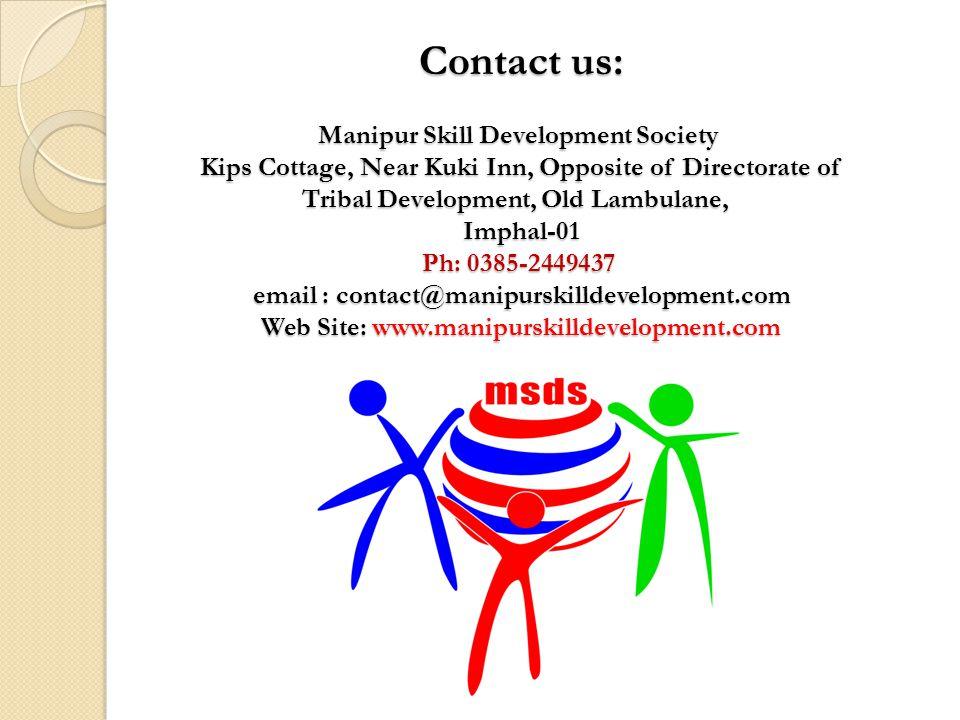 Contact us: Manipur Skill Development Society Kips Cottage, Near Kuki Inn, Opposite of Directorate of Tribal Development, Old Lambulane, Imphal-01 Ph: