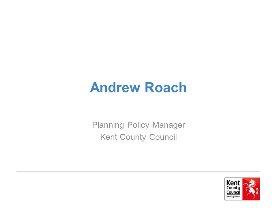 Andrew Roach Planning Policy Manager Kent County Council