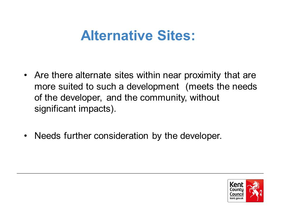 Are there alternate sites within near proximity that are more suited to such a development (meets the needs of the developer, and the community, without significant impacts).