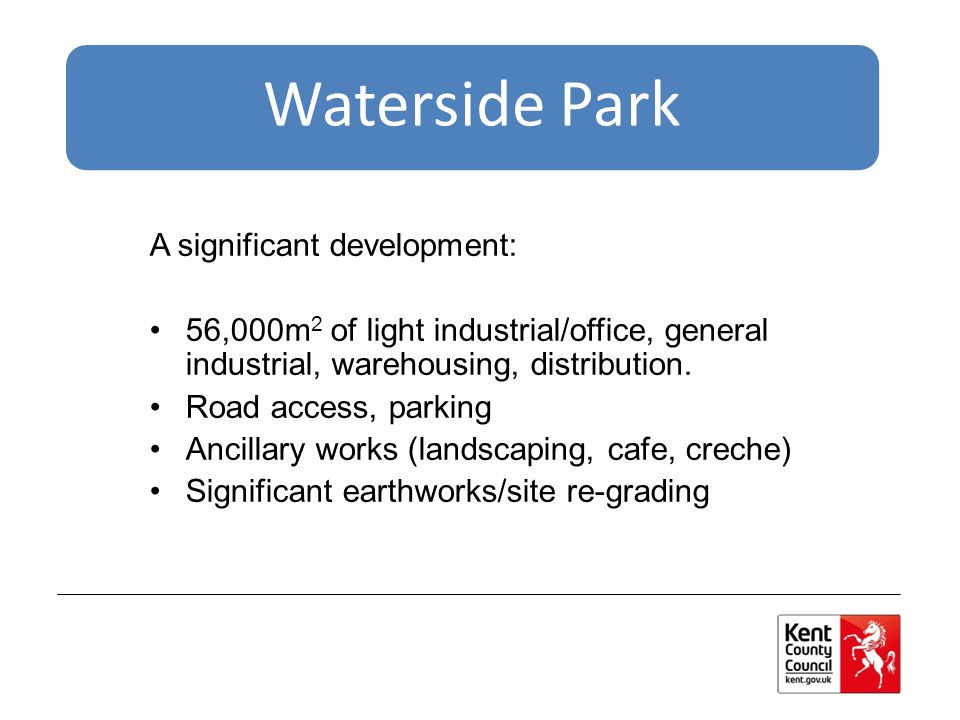 Waterside Park A significant development: 56,000m 2 of light industrial/office, general industrial, warehousing, distribution.