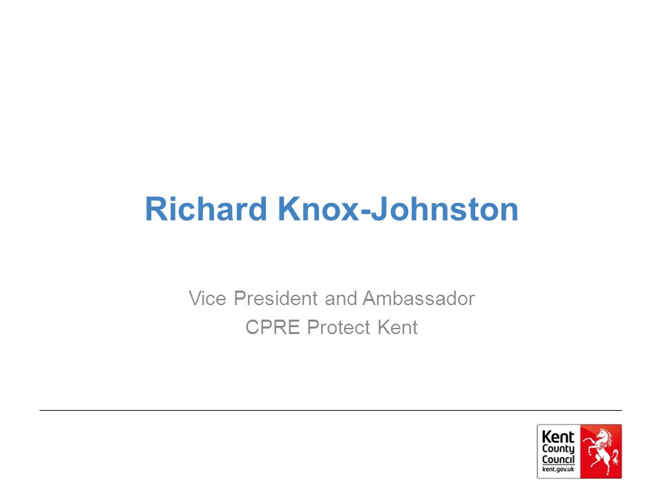 Richard Knox-Johnston Vice President and Ambassador CPRE Protect Kent