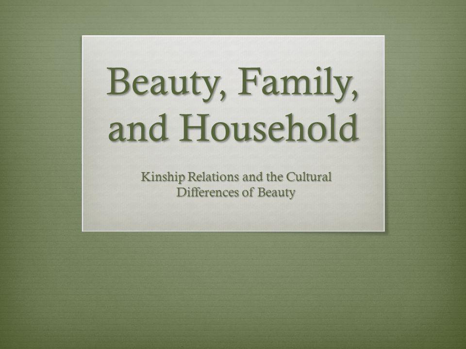 Beauty, Family, and Household Kinship Relations and the Cultural Differences of Beauty
