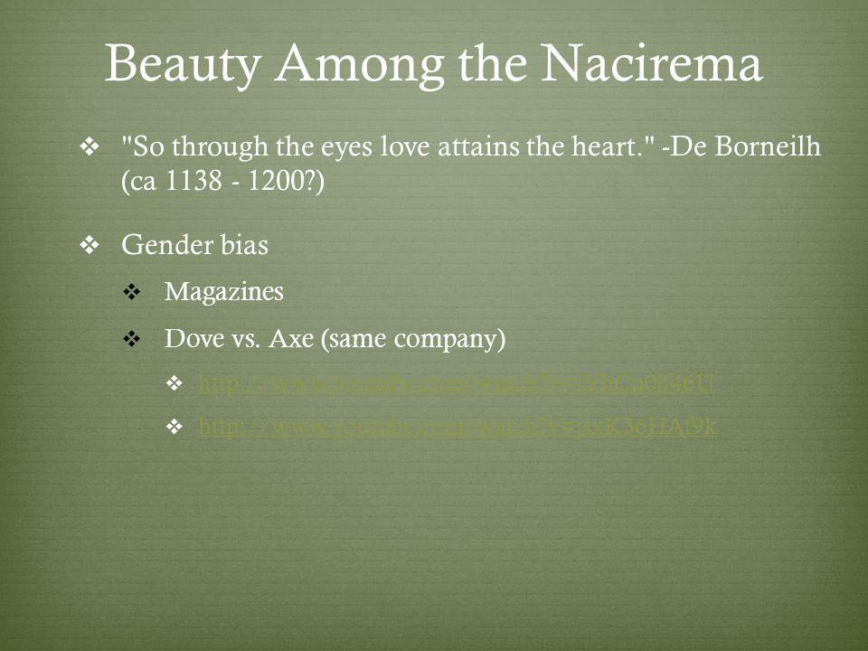 Beauty Among the Nacirema So through the eyes love attains the heart. -De Borneilh (ca ) Gender bias Magazines Dove vs.