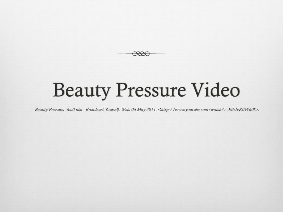 Beauty Pressure Video Beauty Pressure. YouTube - Broadcast Yourself. Web. 06 May 2011..