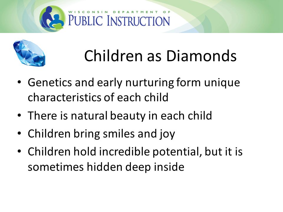 Children as Diamonds Genetics and early nurturing form unique characteristics of each child There is natural beauty in each child Children bring smiles and joy Children hold incredible potential, but it is sometimes hidden deep inside