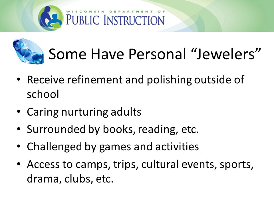Some Have Personal Jewelers Receive refinement and polishing outside of school Caring nurturing adults Surrounded by books, reading, etc.