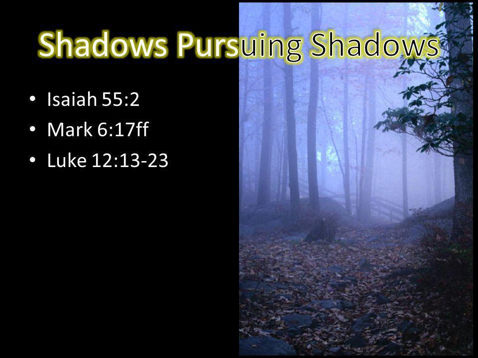 Isaiah 55:2 Mark 6:17ff Luke 12:13-23