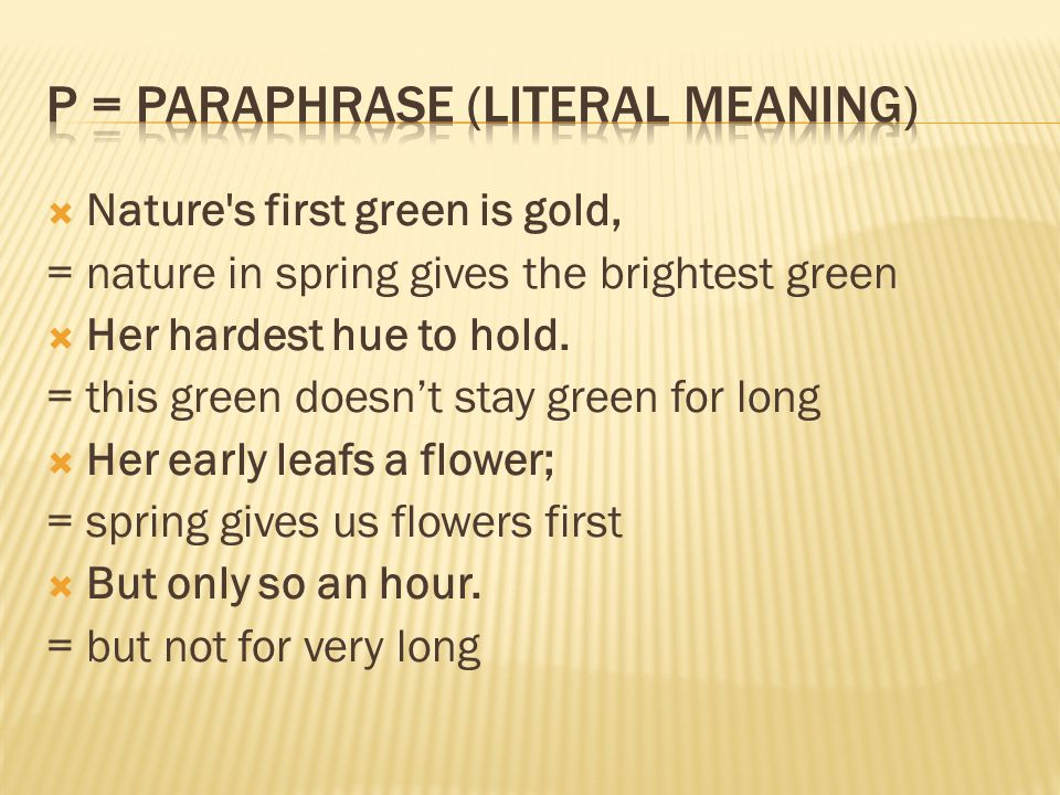 Nature s first green is gold, = nature in spring gives the brightest green Her hardest hue to hold.