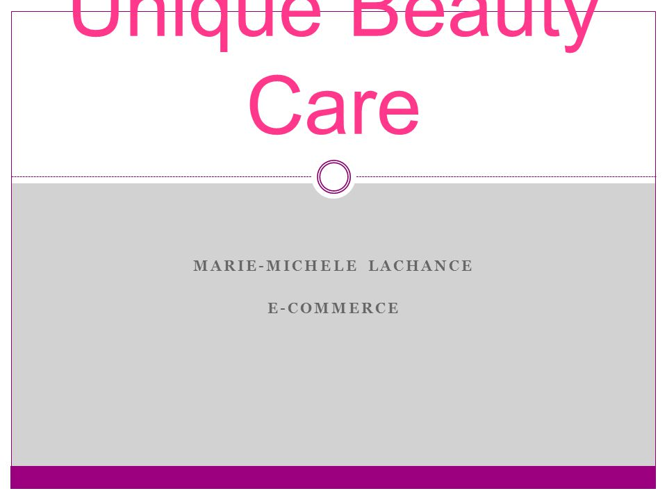 MARIE-MICHELE LACHANCE E-COMMERCE Unique Beauty Care