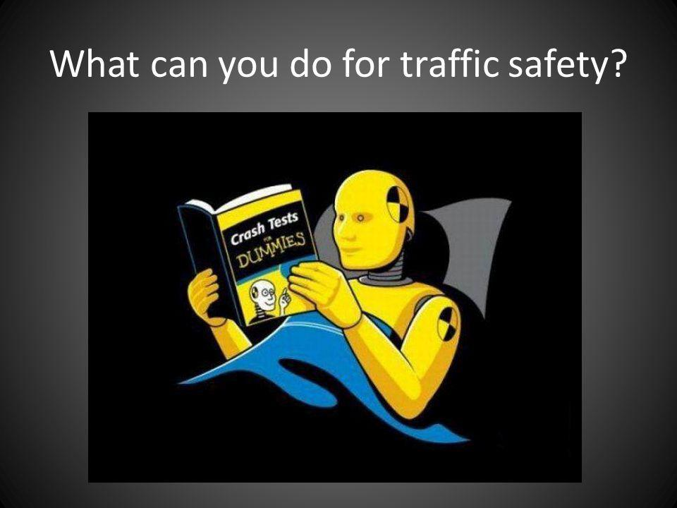 What can you do for traffic safety?
