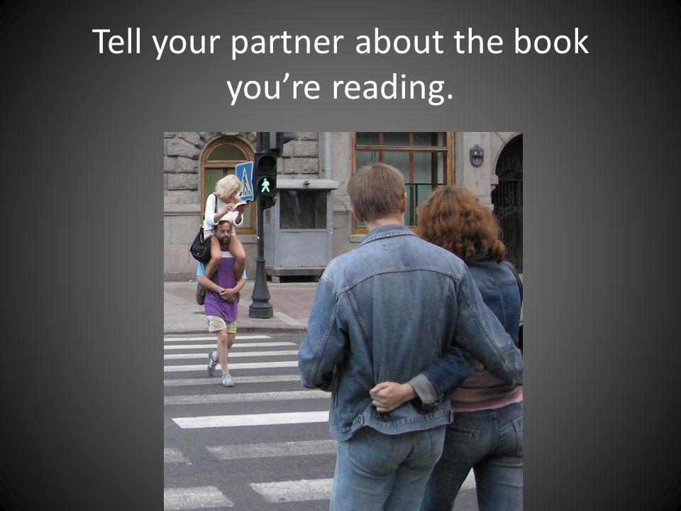 Tell your partner about the book youre reading.