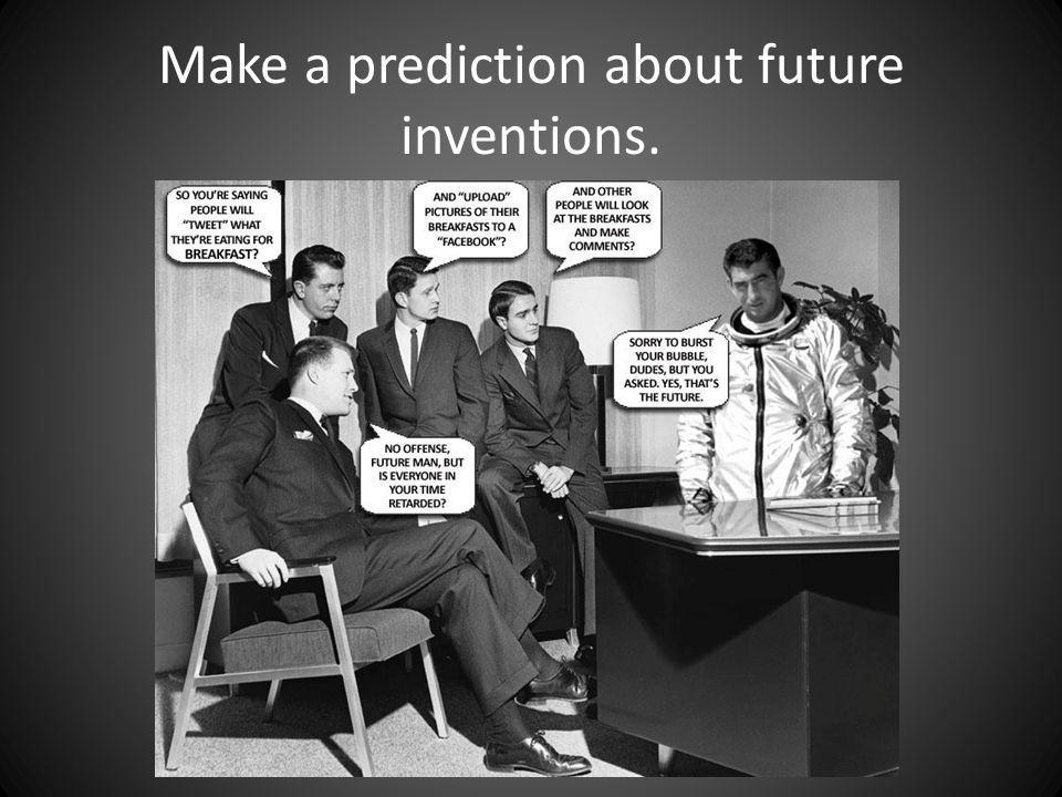 Make a prediction about future inventions.