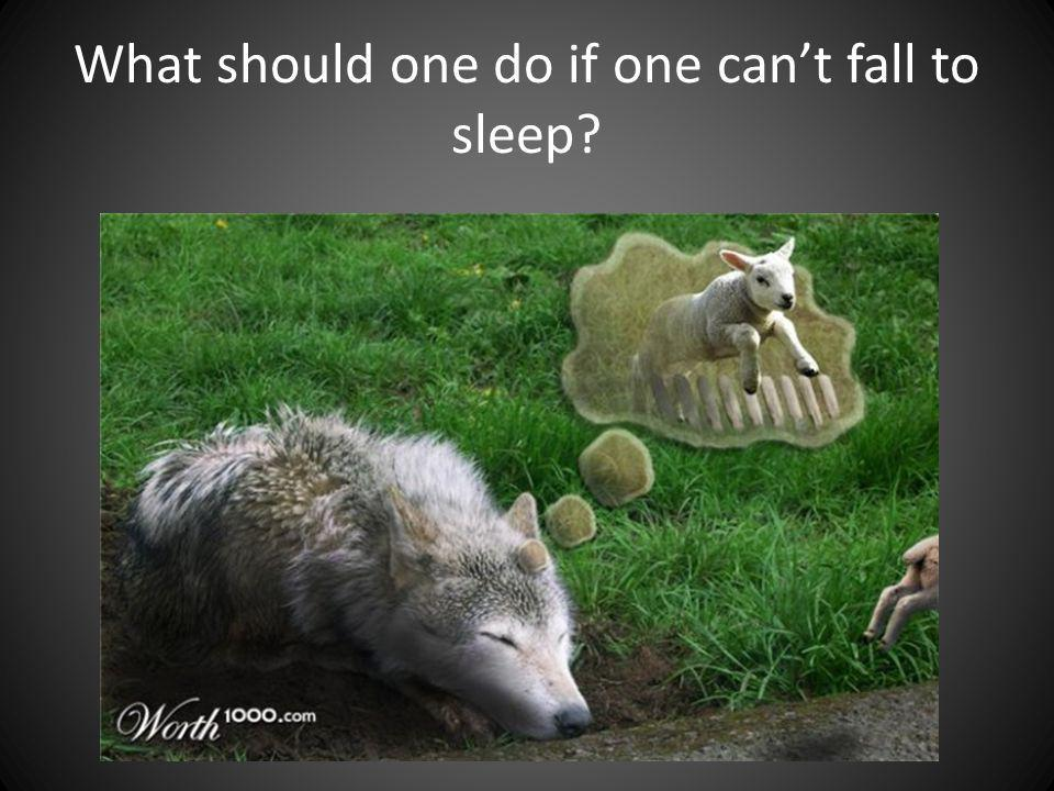 What should one do if one cant fall to sleep?