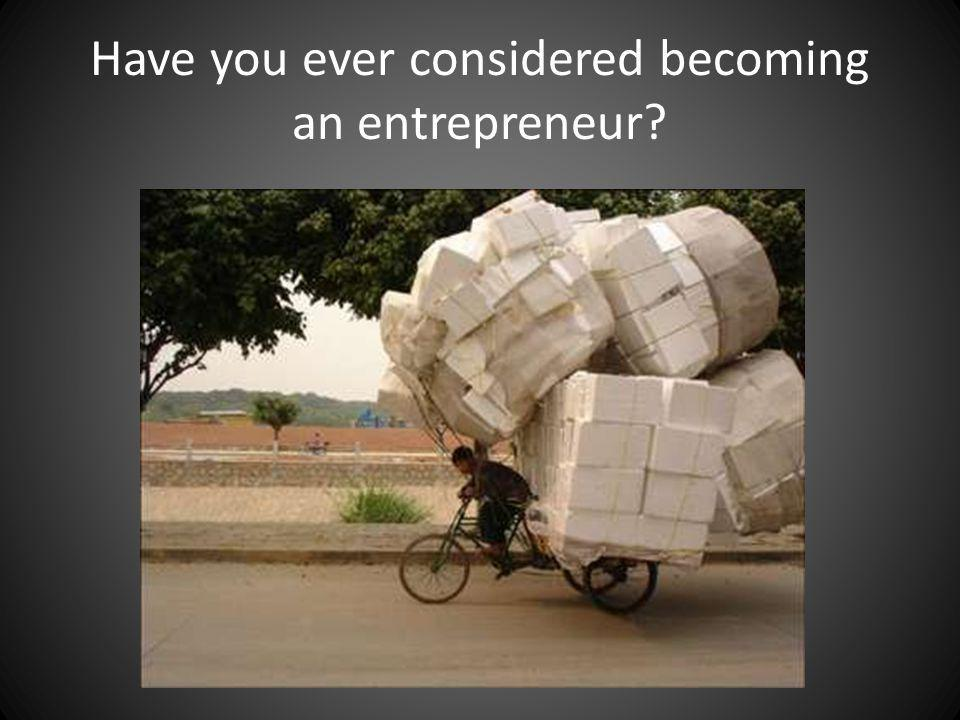 Have you ever considered becoming an entrepreneur?