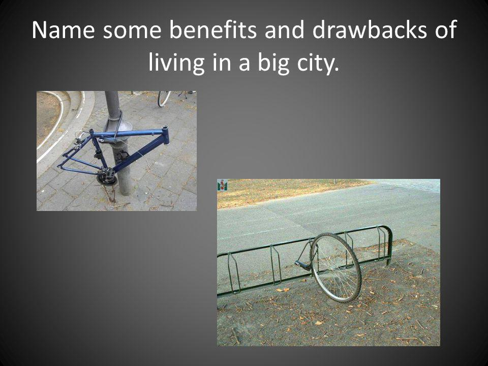 Name some benefits and drawbacks of living in a big city.