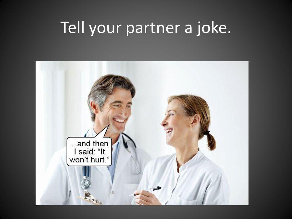 Tell your partner a joke.