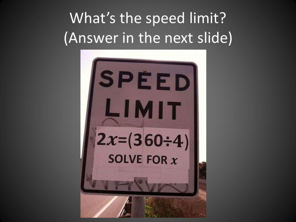 Whats the speed limit? (Answer in the next slide)