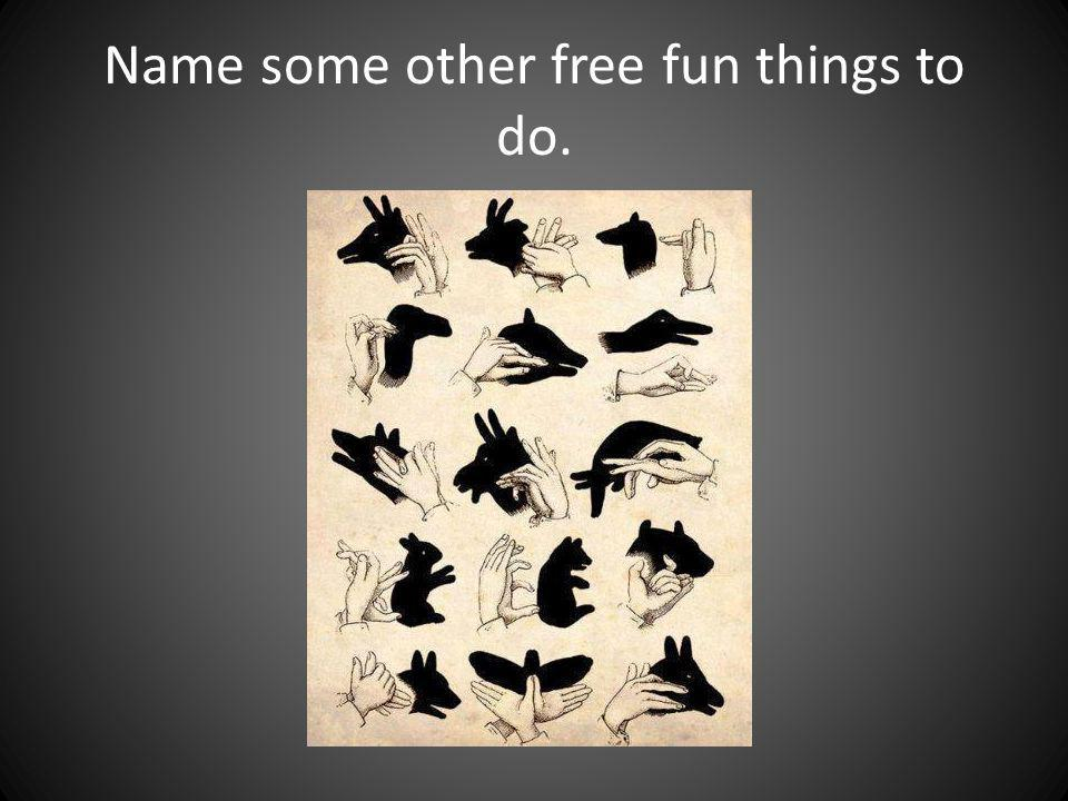 Name some other free fun things to do.