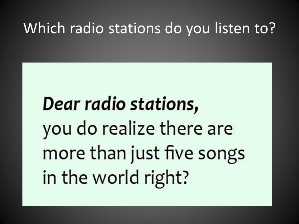 Which radio stations do you listen to?