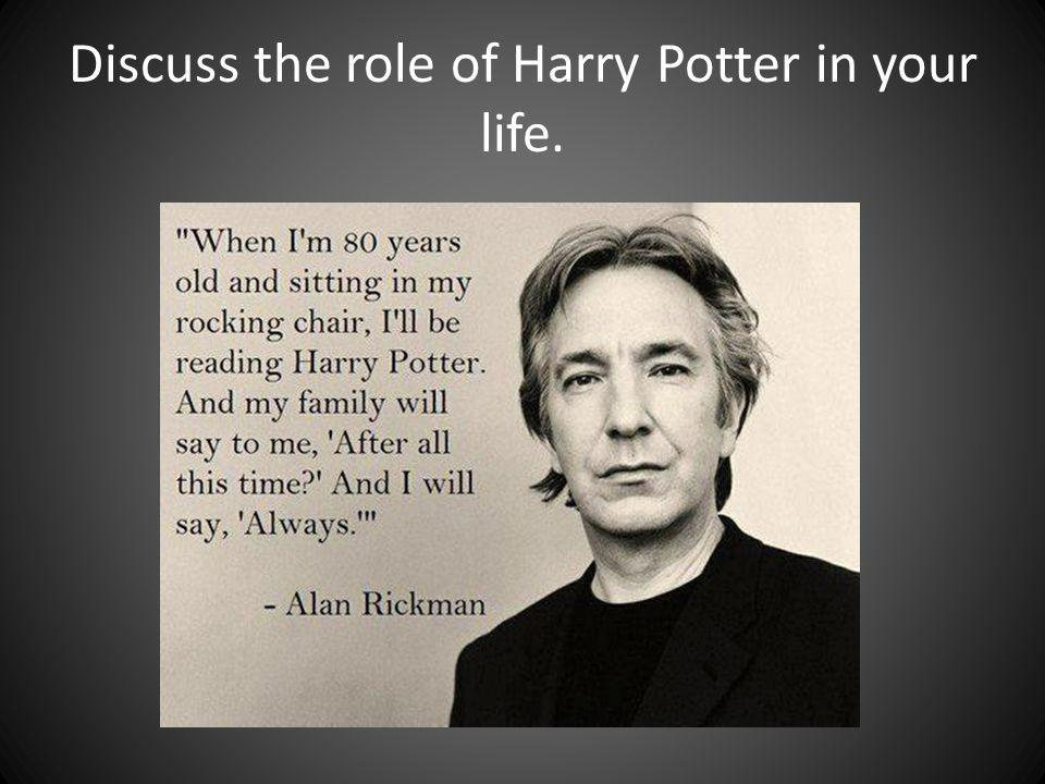 Discuss the role of Harry Potter in your life.