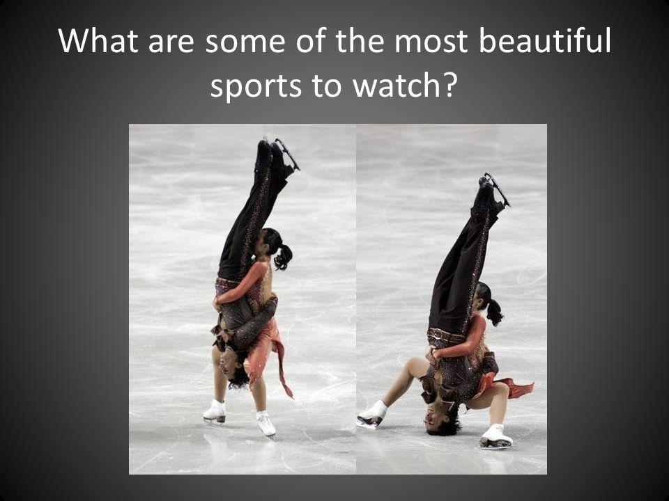 What are some of the most beautiful sports to watch?