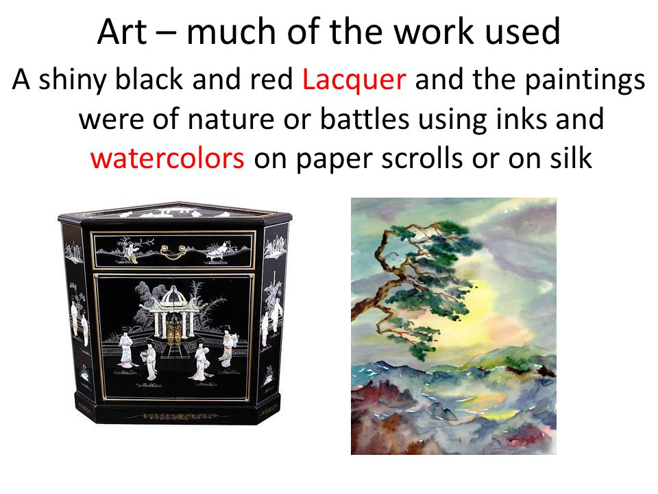 Art – much of the work used A shiny black and red Lacquer and the paintings were of nature or battles using inks and watercolors on paper scrolls or o