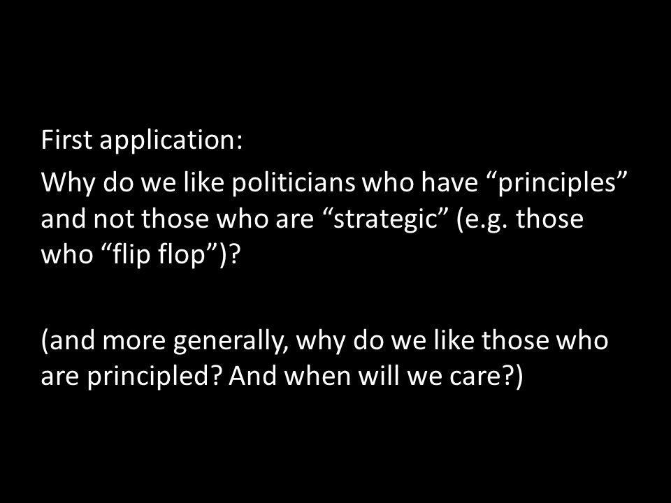 First application: Why do we like politicians who have principles and not those who are strategic (e.g.