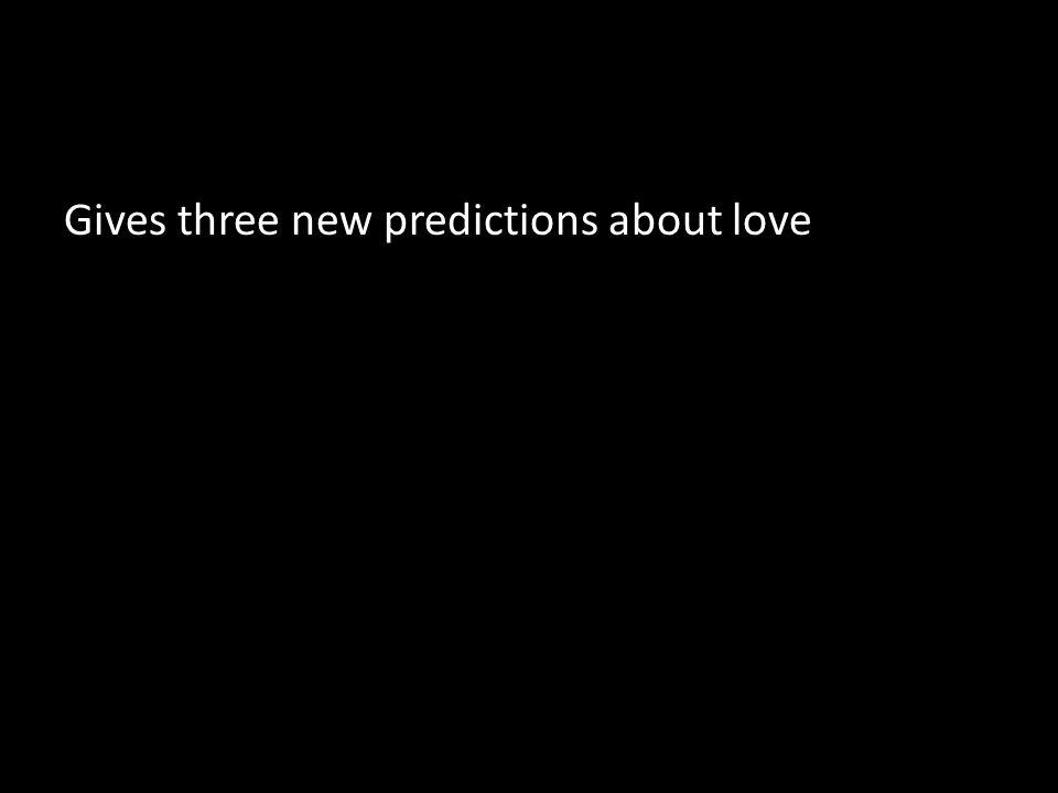 Gives three new predictions about love