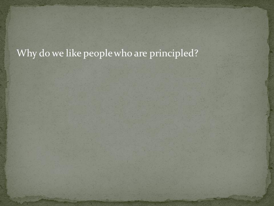 Why do we like people who are principled