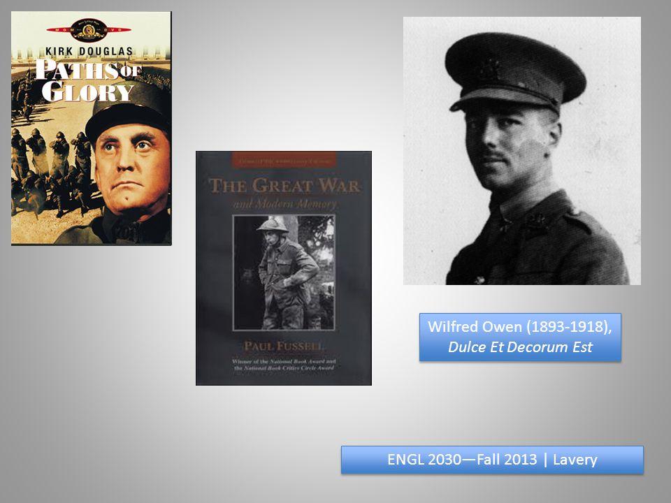 Wilfred Owen (1893-1918), Dulce Et Decorum Est Wilfred Owen (1893-1918), Dulce Et Decorum Est ENGL 2030Fall 2013 | Lavery