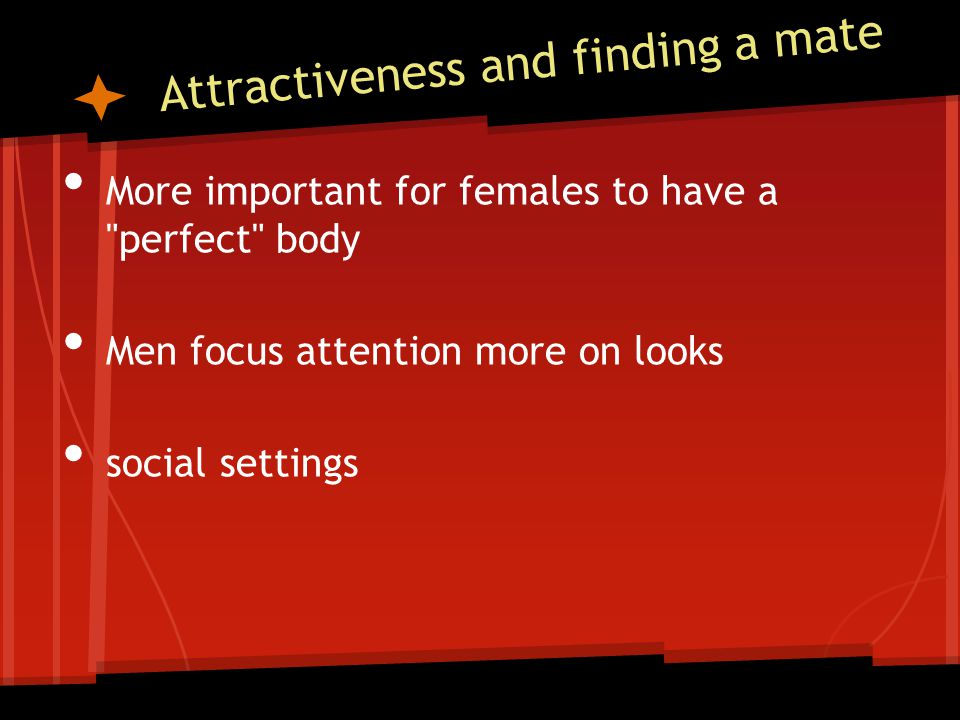 Attractiveness and finding a mate More important for females to have a