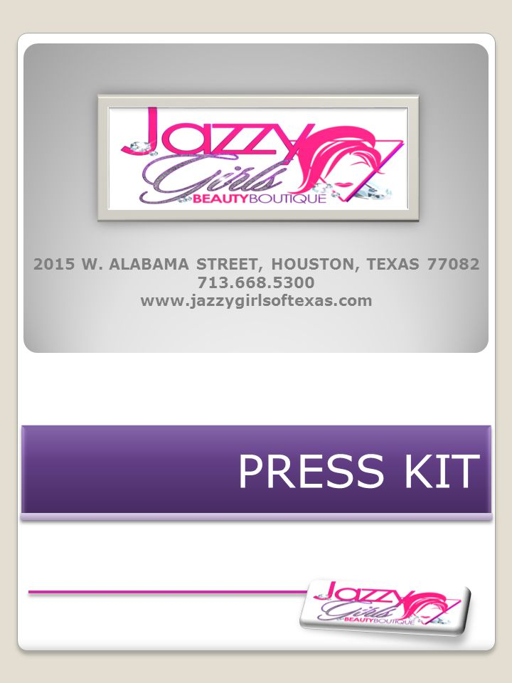 PRESS KIT 2015 W. ALABAMA STREET, HOUSTON, TEXAS 77082 713.668.5300 www.jazzygirlsoftexas.com